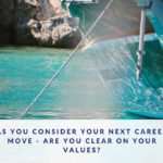 As You Consider Your Next Career Move – Are You Clear On Your Values?