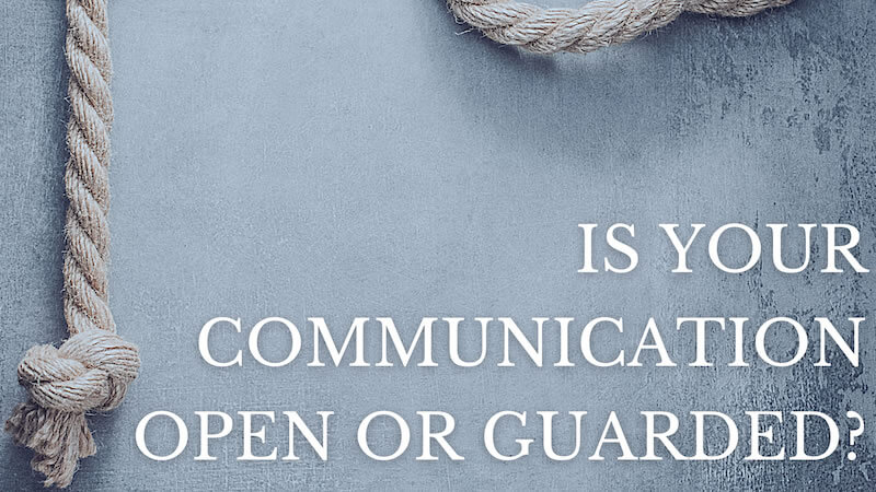 Is Your Communication Open or Guarded?